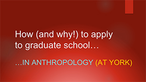 image of the cover of the presentation on applying to graduate school at York University in the Anthropology program